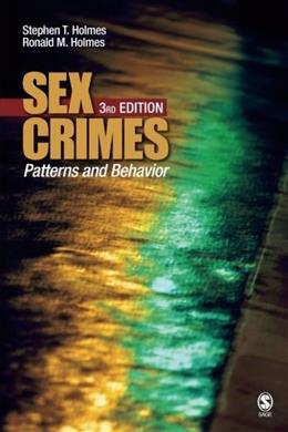 Sex Crimes: Patterns and Behavior, by Holmes, 3nd Edition 9781412952989