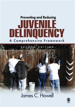 Preventing and Reducing Juvenile Delinquency: A Comprehensive Framework, by Howell, 2nd Edition 9781412956383