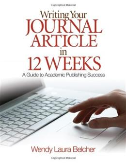 Writing Your Journal Article in Twelve Weeks: A Guide to Academic Publishing Success 1st 9781412957014