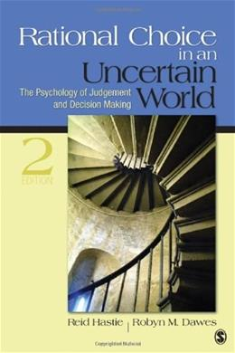 Rational Choice in an Uncertain World: The Psychology of Judgment and Decision Making, by Hastie, 2nd Edition 9781412959032