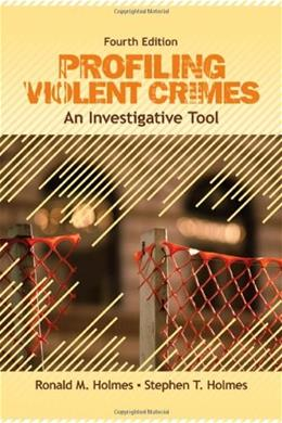 Profiling Violent Crimes: An Investigative Tool, by Holmes, 4th Edition 9781412959988