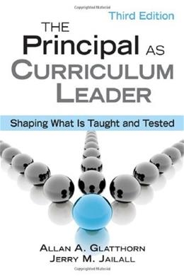 Principal as Curriculum Leader: Shaping What Is Taught and Tested, by Jailall, 3rd Edition 9781412960359