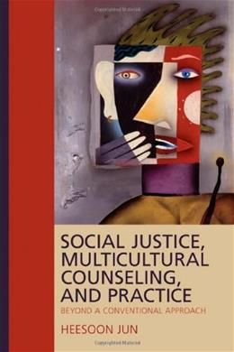 Social Justice, Multicultural Counseling, and Practice: Beyond a Conventional Approach, by Jun 9781412960571