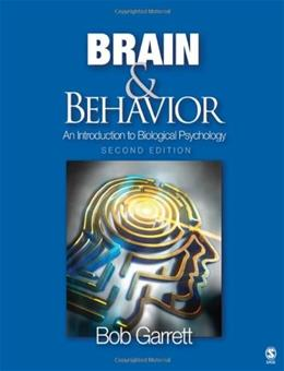 Brain and Behavior: An Introduction to Biological Psychology, by Garrett, 2nd Edition 9781412961004