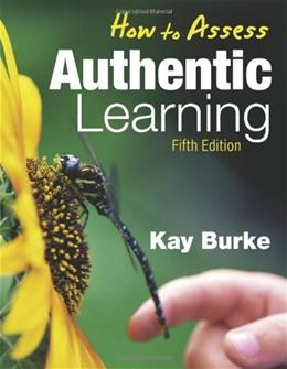 How to Assess Authentic Learning, by Burke, 5th Edition 9781412962797