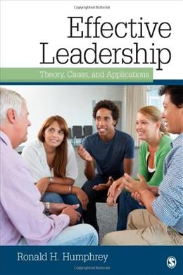 Effective Leadership: Theory, Cases, and Applications, by Humphrey 9781412963558