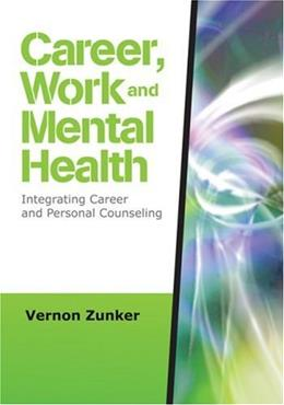 Career, Work, and Mental Health: Integrating Career and Personal Counseling, by Zunker 9781412964241