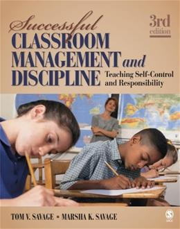 Successful Classroom Management and Discipline: Teaching Self Control and Responsibliity, by Savage, 3rd Edition 9781412966788