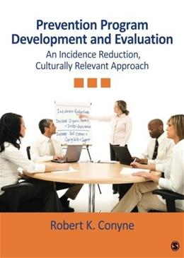 Prevention Program Development and Evaluation: An Incidence Reduction, Culturally Relevant Approach, by Conyne 9781412966801