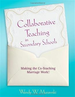 Collaborative Teaching in Secondary Schools: Making the Co-Teaching Marriage Work, by Murawski 9781412968058