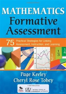 Mathematics Formative Assessment: 75 Practical Strategies for Linking Assessment, Instruction, and Learning, by Keeley 9781412968126