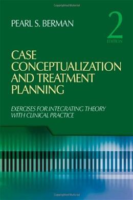 Case Conceptualization and Treatment Planning: Integrating Theory With Clinical Practice, by Berman, 2nd Edition 9781412968898