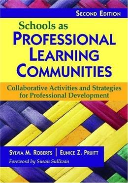 Schools as Professional Learning Communities: Collaborative Activities and Strategies for Professional Development, by Roberts, 2nd Edition 9781412968942