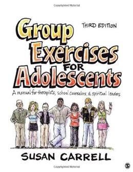 Group Exercises for Adolescents: A Manual for Therapists, School Counselors, and Spiritual Leaders, by Carrell, 3rd Edition 9781412970068