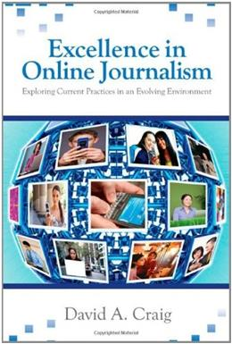 Excellence in Online Journalism: Exploring Current Practices in an Evolving Environment, by Craig 9781412970099