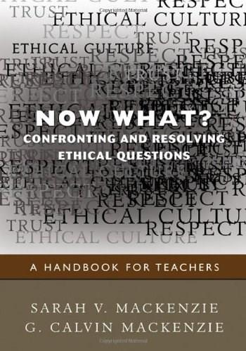 Now What? Confronting and Resolving Ethical Questions: A Handbook for Teachers, by MacKenzie 9781412970846