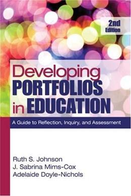 Developing Portfolios in Education: A Guide to Reflection, Inquiry, and Assessment, by Johnson, 2nd Edition 2 w/CD 9781412972369