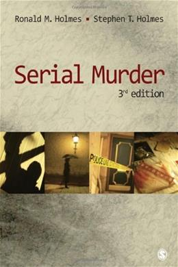 Serial Murder, by Holmes, 3rd Edition 9781412974424