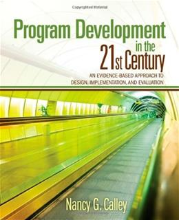 Program Development in the 21st Century: An Evidence Based Approach to Design, Implementation, and Evaluation, by Callay 9781412974493