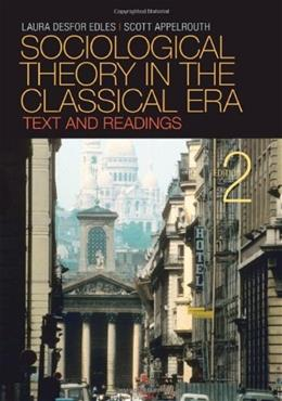 Sociological Theory in the Classical Era: Text and Readings, by Edles, 2nd Edition 9781412975643