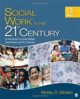Social Work in the 21st Century: An Introduction to Social Welfare, Social Issues, and the Profession, by Glicken, 2nd Edition 9781412975780