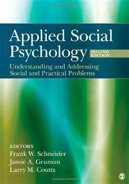 Applied Social Psychology: Understanding and Addressing Social and Practical Problems, by Schneider, 2nd Edition 9781412976381