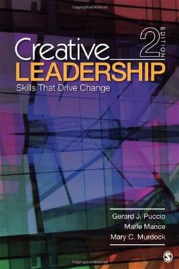 Creative Leadership: Skills That Drive Change, by Puccio, 2nd Edition 9781412977579