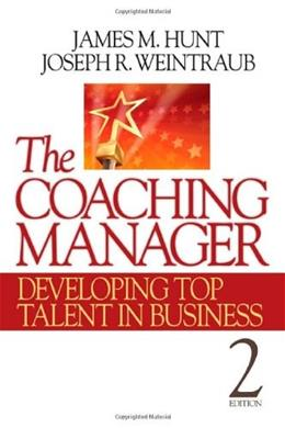Coaching Manager: Developing Top Talent in Business, by Hunt, 2nd Edition 9781412977760