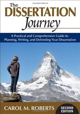 Dissertation Journey: A Practical and Comprehensive Guide to Planning, Writing, and Defending Your Dissertation, by Roberts, 2nd Edition 9781412977982