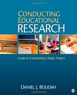 Conducting Educational Research: Guide to Completing a Major Project, by Boudah 9781412979023