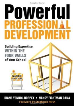 Powerful Professional Development: Building Expertise Within the 4 Walls of Your School, by Yendol-Hoppey 9781412979757