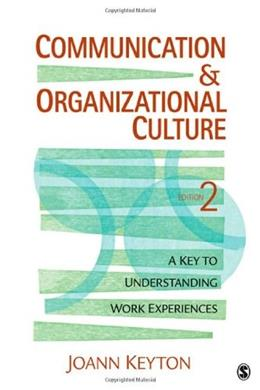 Communication and Organizational Culture: A Key to Understanding Work Experiences, by Keyton, 2nd Edition 9781412980227