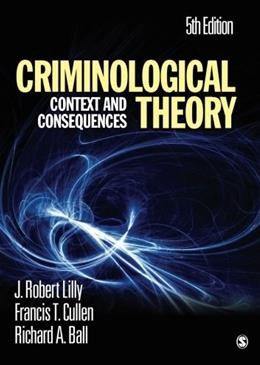 Criminological Theory: Context and Consequences, by Ball, 5th Edition 9781412981453