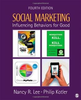 Social Marketing: Influencing Behaviors for Good, by Lee, 4th Edition 9781412981491