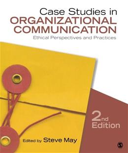 Case Studies in Organizational Communication: Ethical Perspectives and Practices, by May, 2nd Edition 9781412983099