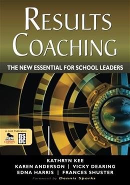 Results Coaching: The New Essential for School Leaders, by Kee 9781412986748