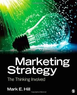 Marketing Strategy: The Thinking Involved, by Hill 9781412987301
