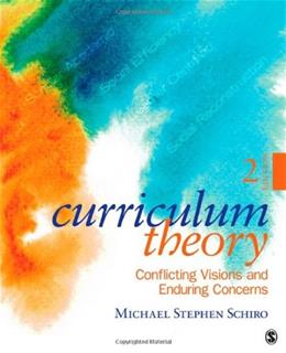 Curriculum Theory: Conflicting Visions and Enduring Concerns, by Schiro, 2nd Edition 9781412988902
