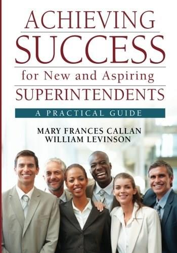 Achieving Success for New and Aspiring Superintendents: A Practical Guide, by Callan 9781412988964