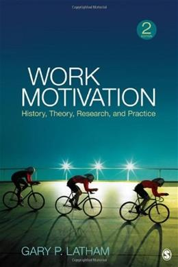 Work Motivation: History, Theory, Research, and Practice, by Latham, 2nd Edition 9781412990936