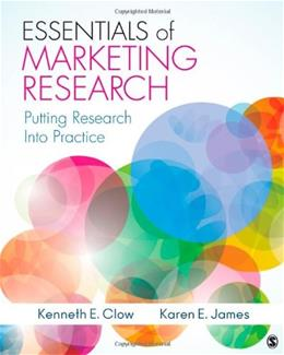 Essentials of Marketing Research: Putting Research Into Practice, by Clow 9781412991308