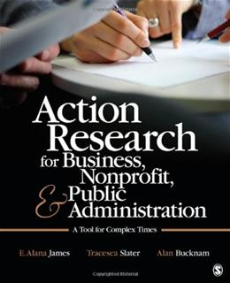 Action Research for Business, Nonprofit, and Public Administration: A Tool for Complex Times, by James 9781412991643