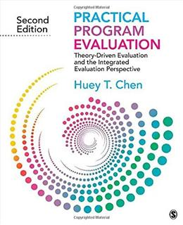 Practical Program Evaluation: Theory Driven Evaluation and the Integrated Evaluation Perspective, by Chen, 2nd Edition 9781412992305