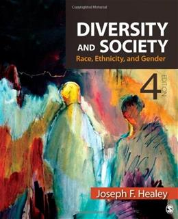 Diversity and Society: Race, Ethnicity, and Gender, by Healey, 4th Edition 9781412992459