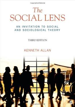 Social Lens: An Invitation to Social and Sociological Theory, by Allan, 3rd Edition 9781412992787