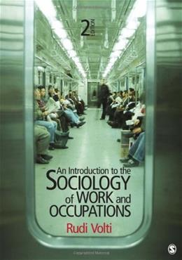 Introduction to the Sociology of Work and Occupations, by Volti, 2nd Edition 9781412992855