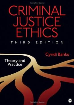 Criminal Justice Ethics: Theory and Practice 3 9781412995450