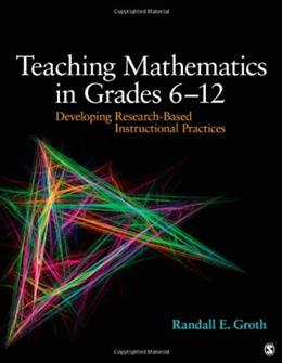 Teaching Mathematics in Grades 6-12: Developing Research Based Instructional Practices, by Groth 9781412995689