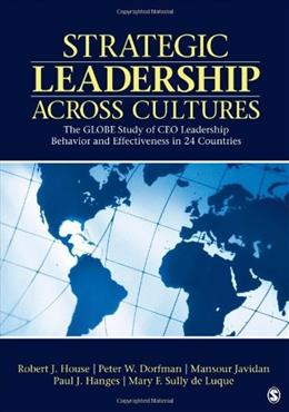 Strategic Leadership Across Cultures: GLOBE Study of CEO Leadership Behavior and Effectiveness in 24 Countries, by House 9781412995948