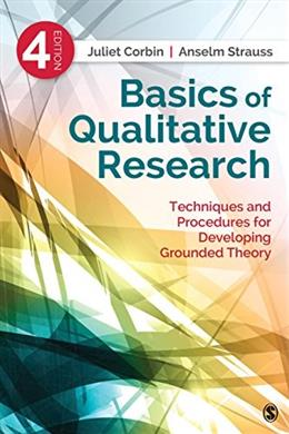 Basics of Qualitative Research: Techniques and Procedures for Developing Grounded Theory, by Corbin, 4th Revised Edition 9781412997461